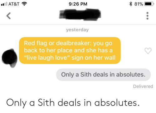 """Only A Sith Deals In Absolutes: l AT&T  9:26 PM  81%  yesterday  Red flag or dealbreaker: you go  back to her place and she has a  """"live laugh love"""" sign on her wall  Only a Sith deals in absolutes.  Delivered Only a Sith deals in absolutes."""