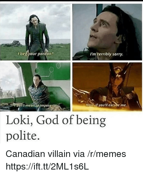 God, Memes, and Sorry: l beg your pardon?  I'm terribly sorry  on't meontoimpos  Naif you'll excuse me  Loki, God of being  polite. Canadian villain via /r/memes https://ift.tt/2ML1s6L
