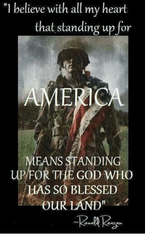 "So Blessed: ""l believe with all my heart  that standing up for  AMERIO  EANS STANDING  UPIFOR TLE GOD WHO  HAS SO BLESSED  ouR LAND"""