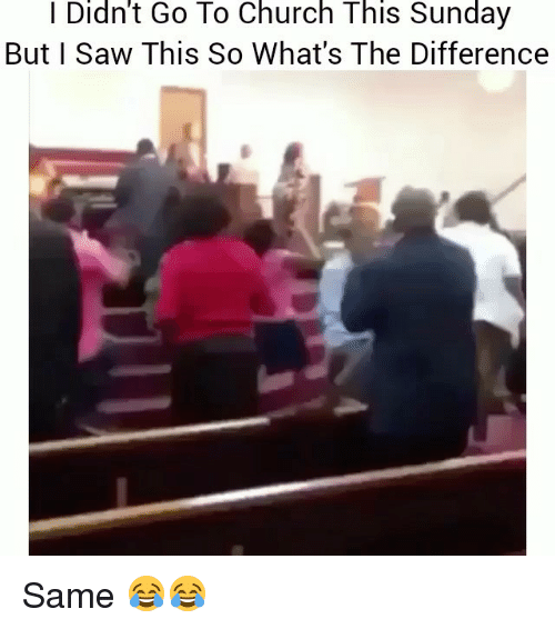 Church, Funny, and Saw: l Didn't Go To Church This Sunday  But I Saw This So What's The Difference Same 😂😂