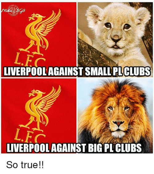 fc liverpool: L.FC  LIVERPOOL AGAINST SMALL CLUBS  LIVERPOOL AGAINST BIG PL CLUBS So true!!