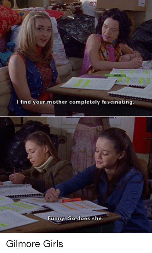 Gilmore Girls: l find your mother completely fascinating  Funny So does she Gilmore Girls