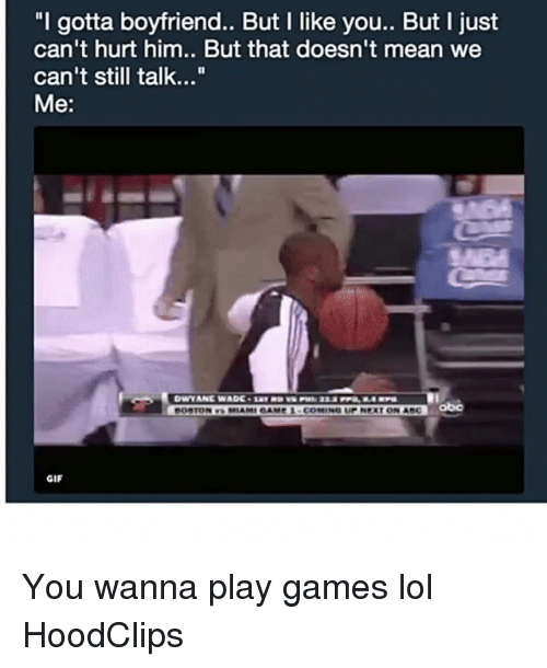 "Abc, Funny, and Gif: ""l gotta boyfriend.. But I like you.. But I just  can't hurt him.. But that doesn't mean we  can't still talk...""  Me:  OSTONMIAMI GAME 1 COMING UP NEXT ON ABC  GIF You wanna play games lol HoodClips"