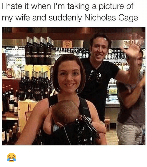 Memes, Wife, and A Picture: l hate it when I'm taking a picture of  my wife and suddenly Nicholas Cage 😂