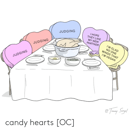 Vegan: l HOPE  THEY LIKE  MY NEW  PARTNER  JUDGING  I'M GLAD  NO ONE  MINDS THAT  JUDGING  I'M VEGAN  JUDGING  e Temny Suy! candy hearts [OC]