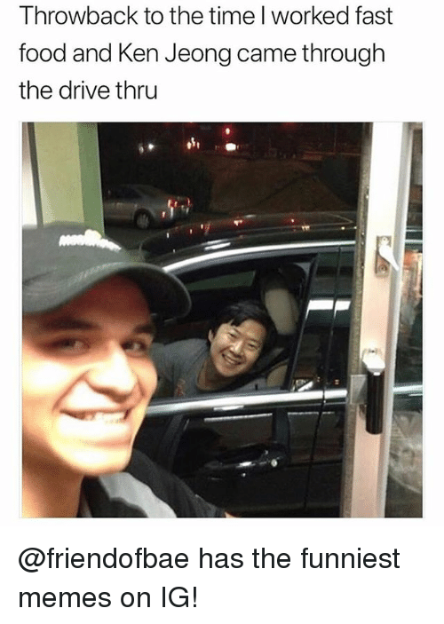 Fast Food, Food, and Funny: l hrowoack to the time l worked fast  food and Ken Jeong came through  the drive thru @friendofbae has the funniest memes on IG!