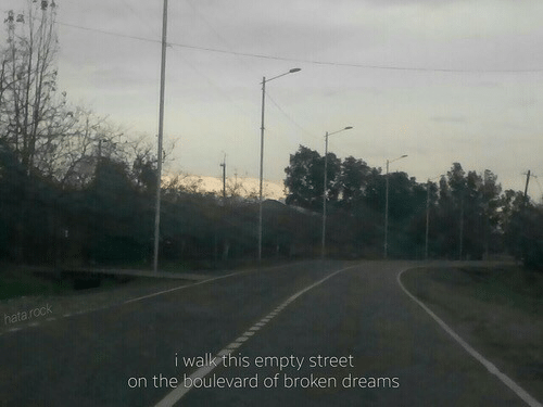 l&i: L.  i walk this empty street  on the boulevard of broken dreams