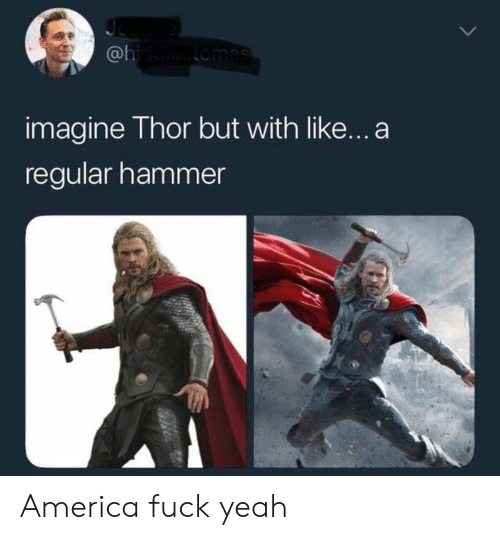 America, Yeah, and Thor: @l  imagine Thor but with like...a  regular hammer America fuck yeah