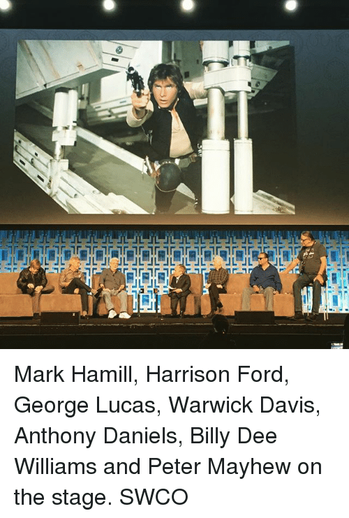 Fords: L JL Mark Hamill, Harrison Ford, George Lucas, Warwick Davis, Anthony Daniels, Billy Dee Williams and Peter Mayhew on the stage. SWCO