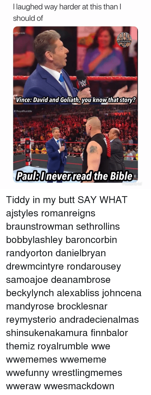 Rondarousey: l laughed way harder at this than I  should of  alRumble  Vince: David and Goliath,you knowthat story?  # Roya!Rumble  Paullneverreadthe Bible Tiddy in my butt SAY WHAT ajstyles romanreigns braunstrowman sethrollins bobbylashley baroncorbin randyorton danielbryan drewmcintyre rondarousey samoajoe deanambrose beckylynch alexabliss johncena mandyrose brocklesnar reymysterio andradecienalmas shinsukenakamura finnbalor themiz royalrumble wwe wwememes wwememe wwefunny wrestlingmemes wweraw wwesmackdown