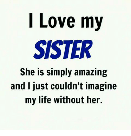 Amazin: l Love m)y  SISTER  She is simply amazin:g  and I just couldn't imagine  my life without her.