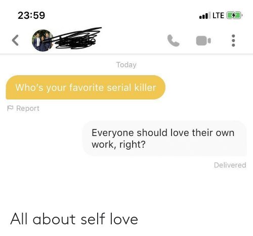 self love: l LTE  23:59  Today  Who's your favorite serial killer  Report  Everyone should love their own  work, right?  Delivered All about self love