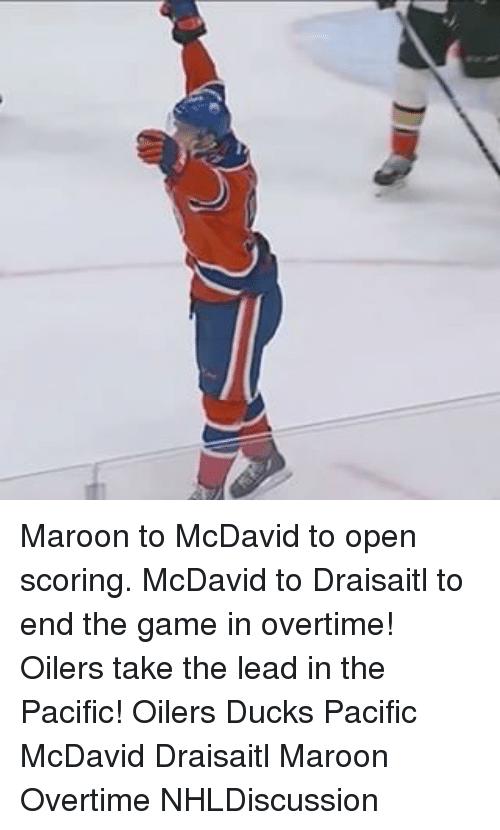 oilers: (L Maroon to McDavid to open scoring. McDavid to Draisaitl to end the game in overtime! Oilers take the lead in the Pacific! Oilers Ducks Pacific McDavid Draisaitl Maroon Overtime NHLDiscussion