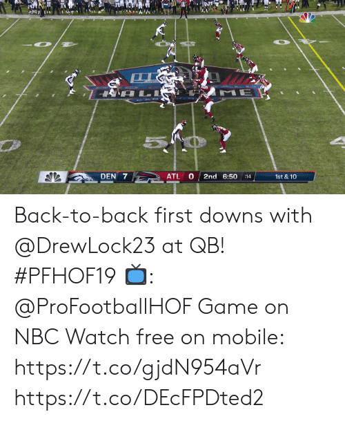 game on: L  ME  ATL  DEN 7  2nd 6:50  1st & 10  :14 Back-to-back first downs with @DrewLock23 at QB! #PFHOF19  📺: @ProFootballHOF Game on NBC Watch free on mobile: https://t.co/gjdN954aVr https://t.co/DEcFPDted2