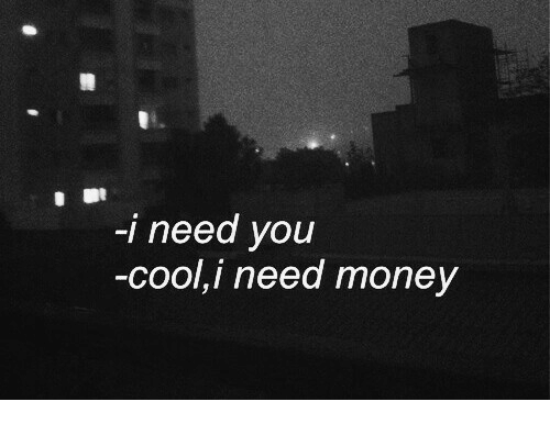 Money, Cool, and You: -l need you  -cool,i need money