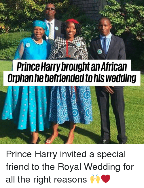 Dank, Prince, and Prince Harry: l Prince Harry brought an Africaln  Orphanhebefriended to his wedding Prince Harry invited a special friend to the Royal Wedding for all the right reasons 🙌❤️️