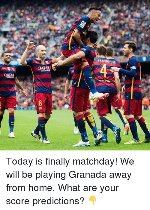 Memes, Home, and Qatar: L RAKITIC  QATAR  AIRWAYS  981  QATAR  n  00 Today is finally matchday! We will be playing Granada away from home. What are your score predictions? 👇