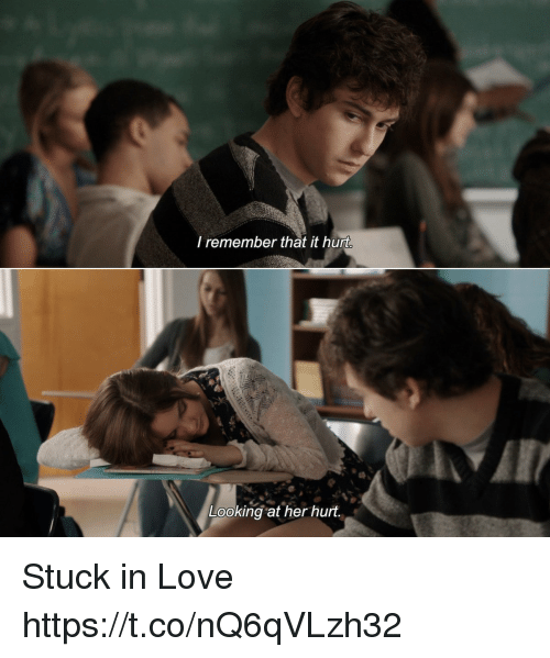 Love, Memes, and 🤖: l remember that it hurt  Looking at her hurt Stuck in Love https://t.co/nQ6qVLzh32