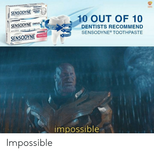 10 Out Of 10: l  SENSODYNE REPAIR  THO  10 OUT OF 10  SENSITIVITY  RELIEF  SENSODYNE OMPTE  DENTISTS RECOMMEND  SENSODYNE® TOOTHPASTE  SENSODYNE Cp  n  impossible  ACIE Impossible