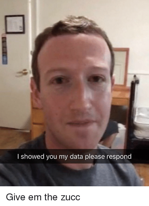Memes, 🤖, and Data: l showed you my data please respond Give em the zucc