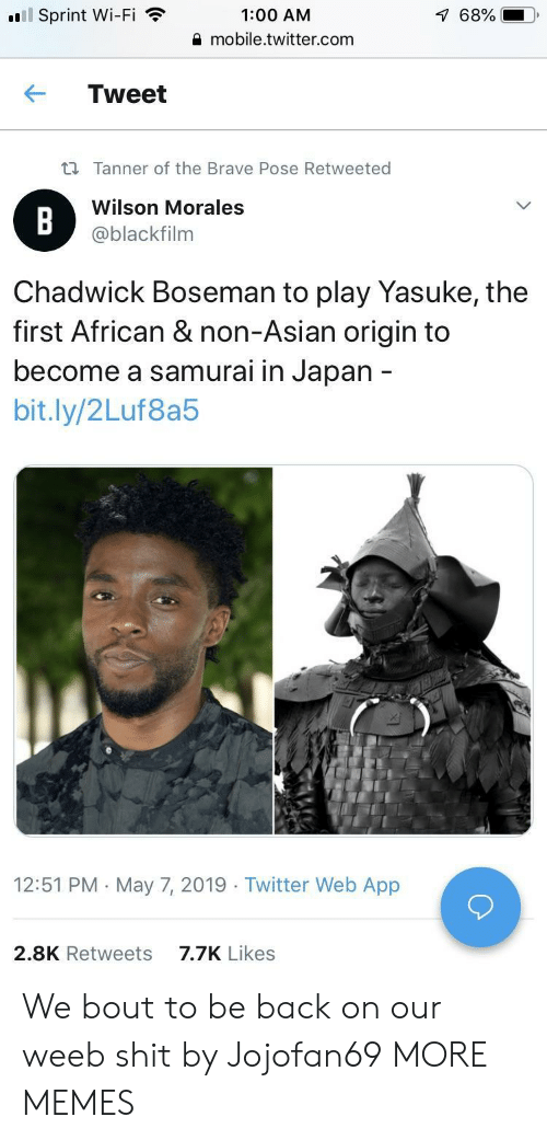 weeb: l Sprint Wi-Fi  1:00 AM  mobile.twitter.com  68%  ← Tweet  ti Tanner of the Brave Pose Retweeted  Wilson Morales  @blackfilnm  Chadwick Boseman to play Yasuke, the  first African & non-Asian origin to  become a samurai in Japan  bit.ly/2Luf8a5  12:51 PM May 7, 2019 Twitter Web App  7.7K Likes  2.8K Retweets We bout to be back on our weeb shit by Jojofan69 MORE MEMES