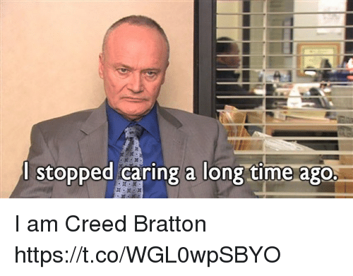 Creed, Time, and Creed Bratton: l stopped caring a long time ago. I am Creed Bratton https://t.co/WGL0wpSBYO