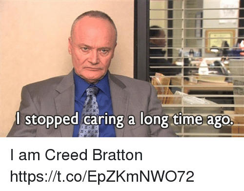 Creed: l stopped caring a long time ago. I am Creed Bratton https://t.co/EpZKmNWO72