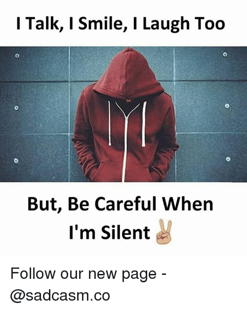 Memes, Smile, and Be Careful: l Talk, I Smile, I Laugh Too  But, Be Careful When  I'm Silent Follow our new page - @sadcasm.co