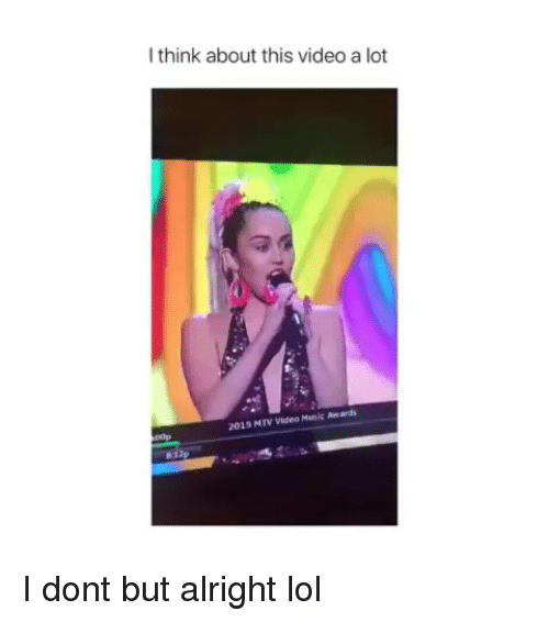 Lol, Memes, and Mtv: l think about this video a lot  2013 MTV Video Music Aw ards  0p I dont but alright lol
