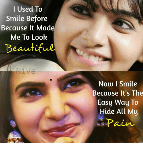 i smile: l Used To  Smile Before  Because It Made  Me To Look  Beautifue  Nive  Now I Smile  Because It's The  Easy Way To  Hide All My  んレn