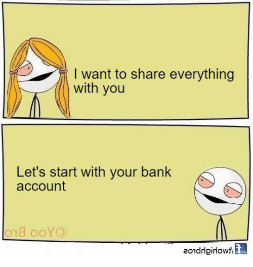 Memes, Bank, and Banks: l want to share everything  with you  Let's start with your bank  account  oma ooYO  eondrlpirowtl