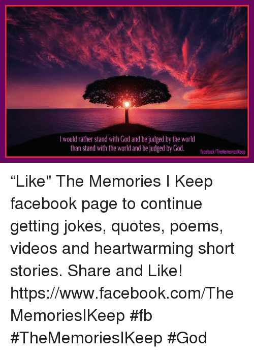 """Joke Quotes: l would rather stand with God and be judged by the World  than stand with the world and be judged by God.  facebook TheMemorieslkeep """"Like"""" The Memories I Keep facebook page to continue getting jokes, quotes, poems, videos and heartwarming short stories. Share and Like! https://www.facebook.com/TheMemoriesIKeep #fb #TheMemoriesIKeep #God"""