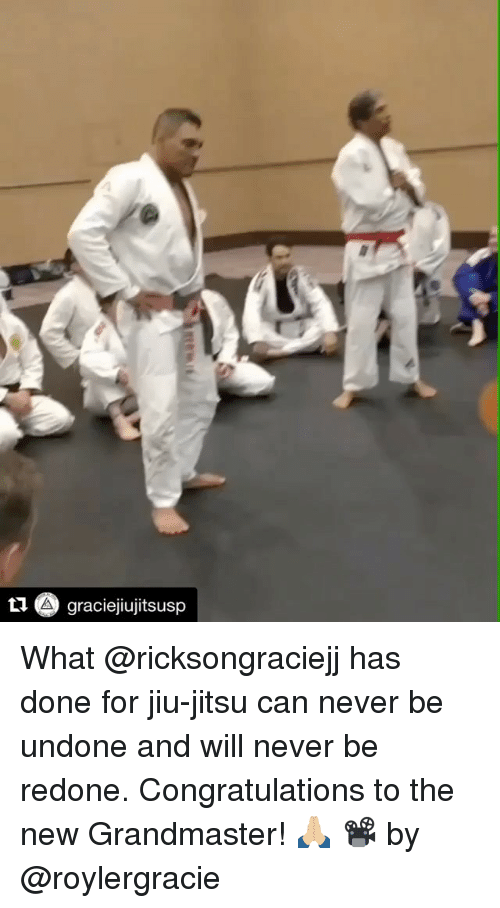Memes, Congratulations, and Never: L1 A graciejiujitsusp What @ricksongraciejj has done for jiu-jitsu can never be undone and will never be redone. Congratulations to the new Grandmaster! 🙏🏼 📽 by @roylergracie