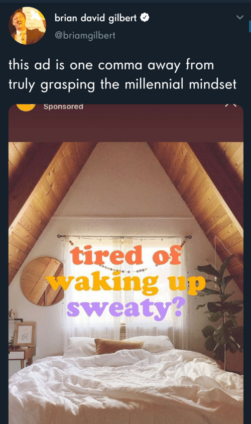 Sponsored: LA  brian david gilbert  RS  @briamgilbert  this ad is one comma away from  truly grasping the millennial mindset  Sponsored  tired of  waking up  sweaty?