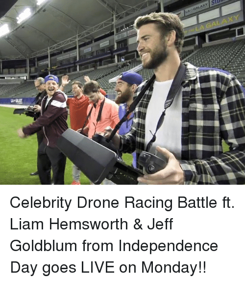 Jeff Goldblums: LA GAL Celebrity Drone Racing Battle ft. Liam Hemsworth & Jeff Goldblum from Independence Day goes LIVE on Monday!!