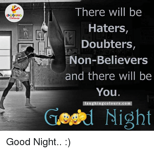 Indianpeoplefacebook, Hater, and Good Night: LA GHING  There will be  Haters,  Doubters,  Non-Believers  and there will be  You  laughing Colours. co  Night Good Night.. :)