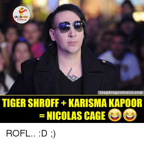 Nicolas Caged: LA GHNG  Colours  laughing colours.com  TIGERSHROFF KARISMA KAPOOR  NICOLAS CAGE ROFL.. :D ;)