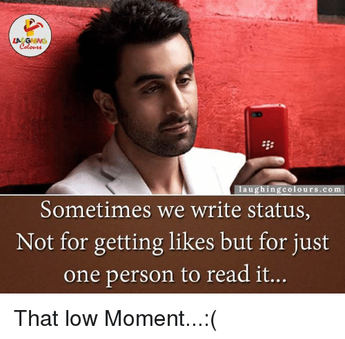 Gringe: LA GRING  laughing colour  com  Sometimes we write status,  Not for getting likes but for just  one person to read it That low Moment...:(