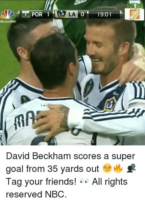 David Beckham, Memes, and 🤖: LA LA  IN POR 1  MLSon NBC  ARE  19:01 David Beckham scores a super goal from 35 yards out 😏🔥 👥 Tag your friends! 👀 All rights reserved NBC.