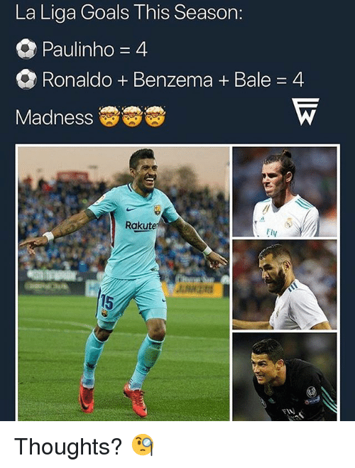 Goals, Memes, and La Liga: La Liga Goals This Season:  Paulinho = 4  Ronaldo + Benzema + Bale = 4  Madness  Rakute  Fly  FIN Thoughts? 🧐