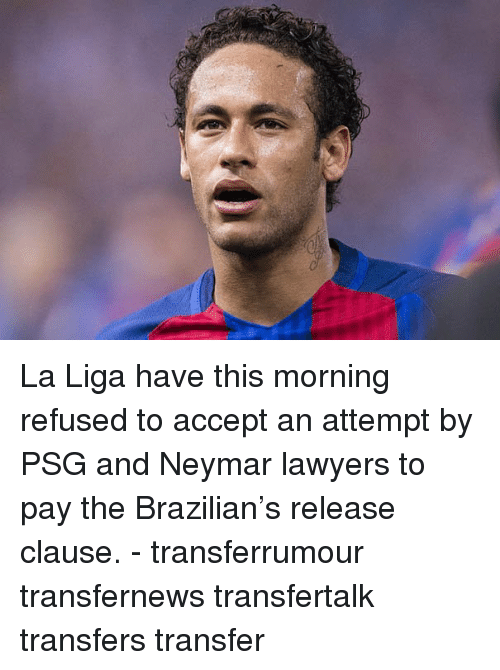 Memes, Neymar, and La Liga: La Liga have this morning refused to accept an attempt by PSG and Neymar lawyers to pay the Brazilian's release clause. - transferrumour transfernews transfertalk transfers transfer
