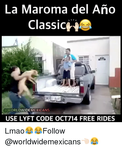 Memes, 🤖, and Classics: La Maroma del Ano  Classic  WORLDWIDE MEXICANS  USE LYFT CODE OCT714 FREE RIDES Lmao😂😂Follow @worldwidemexicans👈🏻😂