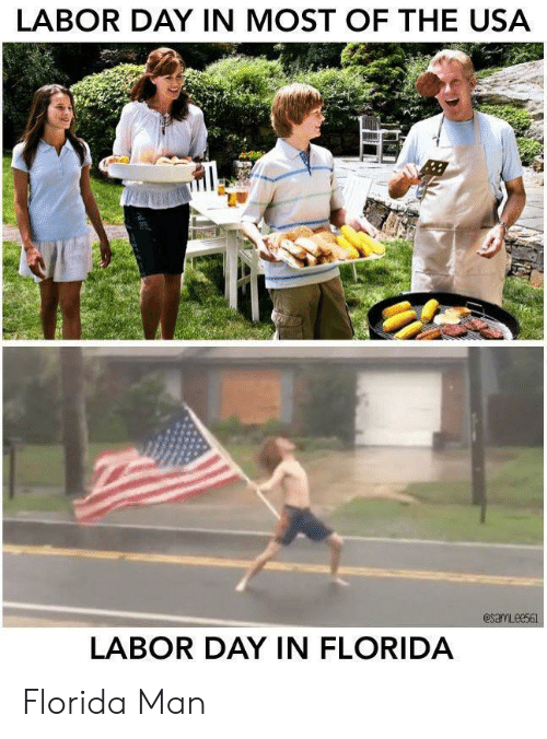 Labor Day: LABOR DAY IN MOST OF THE USA  esamLees61  LABOR DAY IN FLORIDA Florida Man