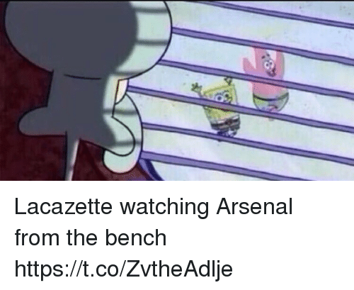 Arsenal, Memes, and 🤖: Lacazette watching Arsenal from the bench https://t.co/ZvtheAdlje