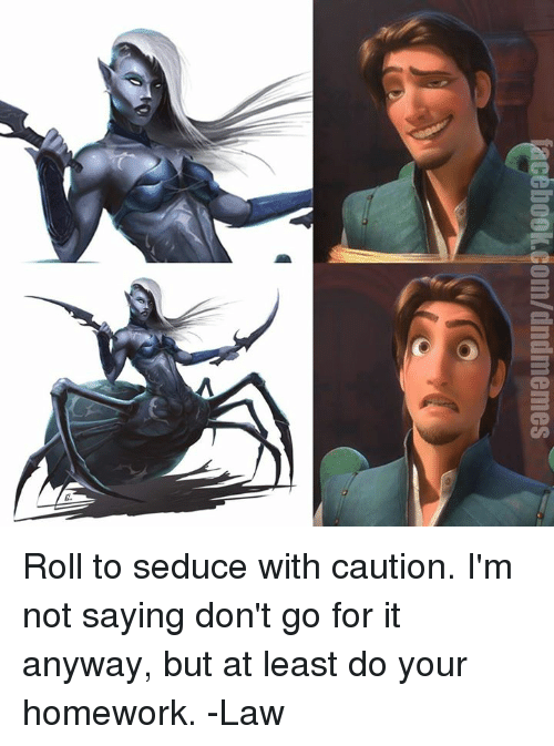 Seduc: lacebook.com/dndmennes Roll to seduce with caution. I'm not saying don't go for it anyway, but at least do your homework.   -Law