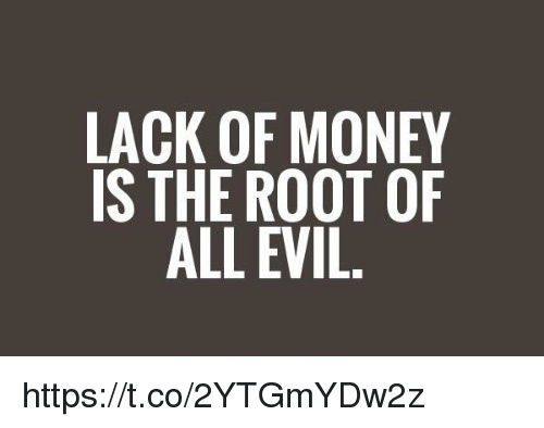 why is money the root of Money is not the root of all evil many people form their opinions about money from an early age a good person will do good with money.