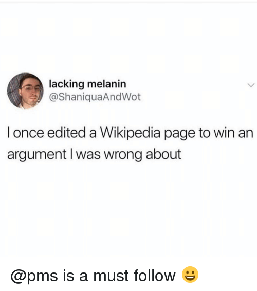 melanin: lacking melanin  @ShaniquaAndWot  l once edited a Wikipedia page to win an  argument I was wrong about @pms is a must follow 😀
