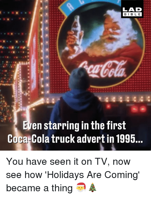 advert: LAD  BIBL E  en starring in the first  Coca Cola truck advert in 1995. You have seen it on TV, now see how 'Holidays Are Coming' became a thing 🎅🎄