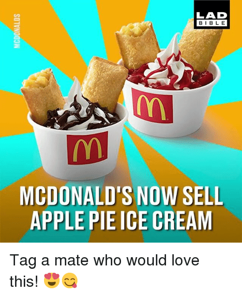 Apple, Love, and McDonalds: LAD  BIBL E  MCDONALD'S NOW SELL  APPLE PIE ICE CREAM Tag a mate who would love this! 😍😋