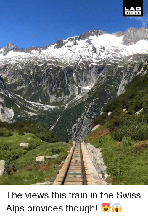 Dank, Train, and E.T.: LAD  BIBL E  t. The views this train in the Swiss Alps provides though! 😍😱